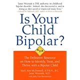 Is Your Child Bipolar?: The Definitive Resource on How to Identify, Treat, and Thrive with a Bipolar Child ~ Mary Ann McDonnell