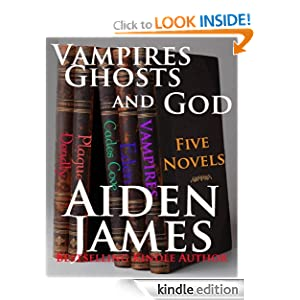 Free Kindle Book: Vampires, Ghosts, and God (Five Novel Box Set), by Aiden James. Publisher: Aiden James Fiction; 2 edition (May 8, 2011)