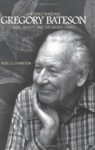 Understanding Gregory Bateson: Mind, Beauty, and the Sacred Earth (S U N Y Series in Environmental Philosophy and Ethics