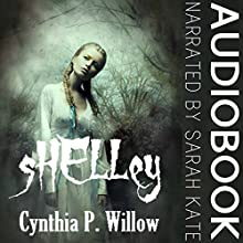 Shelley: A Christian Paranormal Novella Audiobook by Cynthia P Willow Narrated by Sarah Kate
