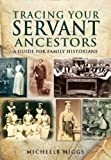 img - for By Michelle Higgs Tracing Your Servant Ancestors (Tracing Your Ancestors) [Paperback] book / textbook / text book