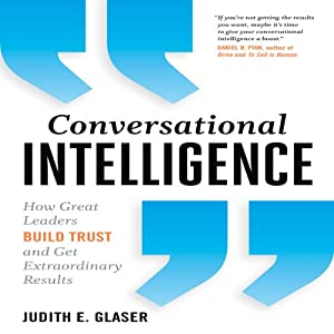 Conversational Intelligence: How Great Leaders Build Trust & Get Extraordinary Results | [Judith E. Glaser]
