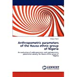 Anthropometric parameters of the Hausa ethnic group of Nigeria: An evaluation of anthropometric and cephalometric...