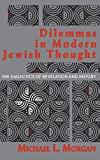Dilemmas in Modern Jewish Thought: The Dialectics of Revelation and History (0253338786) by Morgan, Michael L.