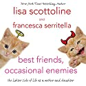 Best Friends, Occasional Enemies: The Lighter Side of Life as a Mother and Daughter Audiobook by Lisa Scottoline, Francesca Scottoline Serritella Narrated by Lisa Scottoline, Francesca Scottoline Serritella