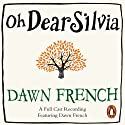 Oh Dear Silvia (       UNABRIDGED) by Dawn French Narrated by Dawn French, James Fleet, Llewella Gideon, Jack Lowden, James McArdle, Pauline McLynn, Maggie Steed, Ruby Turner