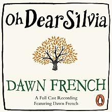 Oh Dear Silvia (       UNABRIDGED) by Dawn French Narrated by Dawn French, James Fleet, Llewella Gideon, Jack Lowden, James McArdle, Pauline McLynn, Maggie Steed, Ruby Turner