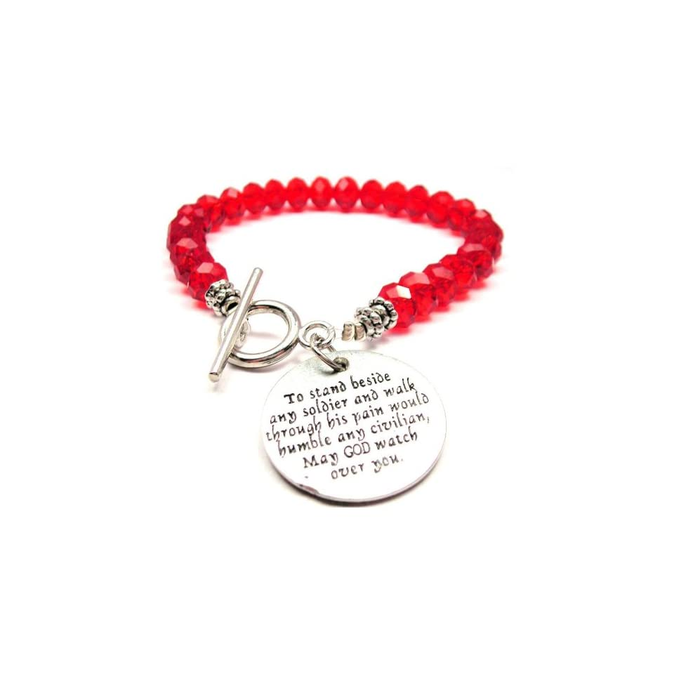To Stand Beside Any Soldier and Walk Through His Pain Would Humble Any Civilian. May God Watch Over You Red Crystal Beaded Toggle Bracelet
