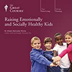 Raising Emotionally and Socially Healthy Kids  by The Great Courses Narrated by Doctor Eileen Kennedy-Moore
