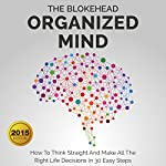 Organized Mind: How to Think Straight and Make All the Right Life Decisions in 30 Easy Steps: The Blokehead Success Series |  The Blokehead