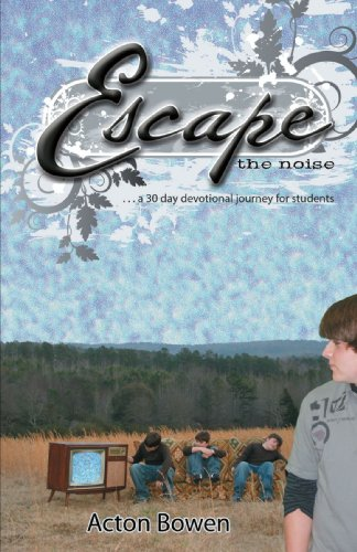 Escape the Noise: A Thirty-day Devotional Journey for Students