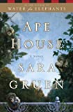 By Sara Gruen: Ape House: A Novel