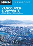 Moon Vancouver & Victoria: Including Whistler & Vancouver Island (Moon Handbooks)