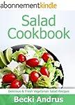 Salad Cookbook: Delicious, Fresh, & F...