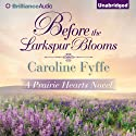 Before the Larkspur Blooms: A Prairie Hearts Novel, Book 2 (       UNABRIDGED) by Caroline Fyffe Narrated by Patrick Lawlor