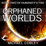 The Orphaned Worlds: Humanity's Fire, Book 2 (       UNABRIDGED) by Michael Cobley Narrated by David Thorpe