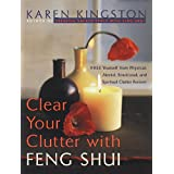 Clear Your Clutter with Feng Shui: Free Yourself from Physical, Mental, Emotional, and Spiritual Clutter Forever ~ Karen Kingston