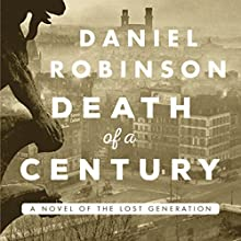 Death of a Century: A Novel of the Lost Generation (       UNABRIDGED) by Daniel Robinson Narrated by William Roberts