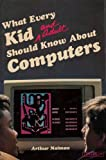 What every kid and adult should know about computers