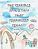 img - for The Terrible Space Taco that Terrorized Texas book / textbook / text book