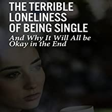 The Terrible Loneliness of Being Single: And Why It Will All Be Okay in the End Audiobook by  Thought Catalog Narrated by Stephanie Bentley