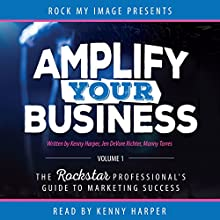 Amplify Your Business, Volume 1: The Rockstar Professional's Guide to Marketing Success Audiobook by Kenny Harper, Jen DeVore Richter, Manny Torres Narrated by Kenny Harper