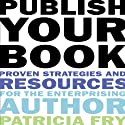 Publish Your Book: Proven Strategies and Resources for the Enterprising Author (       UNABRIDGED) by Patricia Fry Narrated by Carol Kilgore