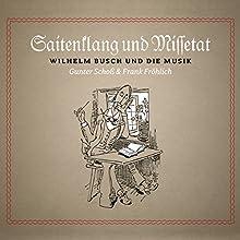 Saitenklang und Missetat: Wilhelm Busch und die Musik (       ungekürzt) von Wilhelm Busch, Frank Fröhlich Gesprochen von: Gunter Schoß