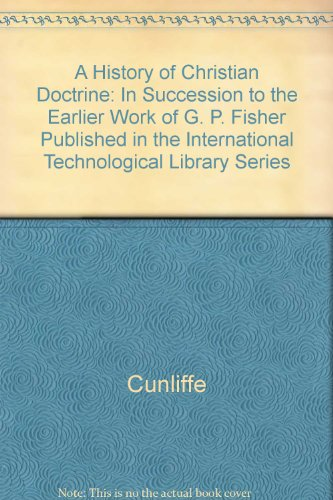 A HISTORY OF CHRISTIAN DOCTRINE In Succession To The Earlier Work Of G.P. Fisher