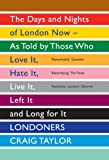 Craig Taylor Londoners: The Days and Nights of London Now - as Told by Those Who Love it, Hate it, Live it, Left it and Long for it