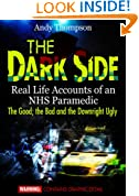 The Dark Side - Real Life Accounts of an NHS Paramedic - The Good, the Bad and the Downright Ugly