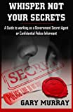 img - for Whisper Not Your Secrets: A Guide to working as a Government Secret Agent or Confidential Police Informant book / textbook / text book