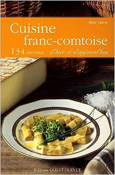 Cuisine franc comtoise 120 recettes d 39 hier et d 39 aujourd for Aujourdhui je cuisine
