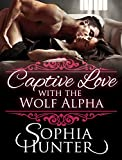 ROMANCE: Paranormal Romance: Captive Love with the Wolf Alpha (BBW Shapeshifter Fantasy Romance) (Fun Mature Young Adult Contemporary Werewolf Shifter Alpha Male Love and Romance Books)