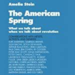 The American Spring: What We Talk About When We Talk About Revolution   Amelia Stein