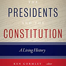 The Presidents and the Constitution: A Living History Audiobook by Ken Gormley - editor Narrated by Sean Runnette