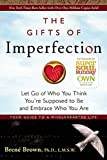 Image of The Gifts of Imperfection: Let Go of Who You Think You're Supposed to Be and Embrace Who You Are