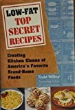 Low-fat Top Secret Recipes. Creating Kitchen Clones of America's Favorite Brand-Name Foods (0739410342) by Todd Wilbur