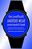 The (Unofficial) Android Wear SmartWatch Book: Applicable to the LG G Watch, Samsung Gear Live, Motorola Moto 360, and other Android Wear watches (English Edition)