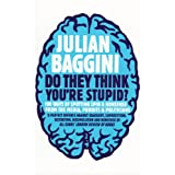Do They Think You're Stupid?by Julian Baggini