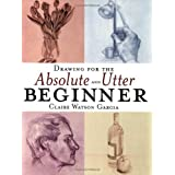 Drawing for the Absolute and Utter Beginnerby Claire Watson Garcia