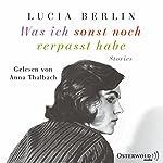 Was ich sonst noch verpasst habe | Lucia Berlin