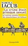 Le crime était presque sexuel : Et autres essais de casuistique juridique