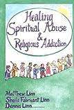 Healing Spiritual Abuse and Religious Addiction