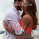 Made to Love You Audiobook by Megan Smith Narrated by Jessica Almasy