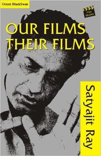 Our Films Their Films written by Satyajit Ray