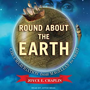 Round About the Earth: Circumnavigation from Magellan to Orbit | [Joyce E. Chaplin]