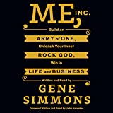 Me, Inc.: Build an Army of One, Unleash Your Inner Rock God, Win in Life and Business ~ Gene Simmons