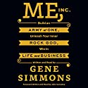 Me, Inc.: Build an Army of One, Unleash Your Inner Rock God, Win in Life and Business (       UNABRIDGED) by Gene Simmons Narrated by Gene Simmons, John Varvatos