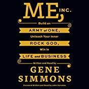 Me, Inc.: Build an Army of One, Unleash Your Inner Rock God, Win in Life and Business | [Gene Simmons]